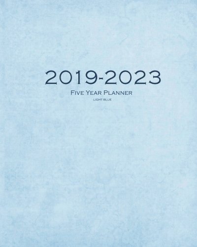 2019-2023 Light Blue Five Year Planner: 60 Months Planner and Calendar,Monthly Calendar Planner, Agenda Planner and Schedule Organizer, Journal ... years (5 year calendar/5 year diary/8 x 10)