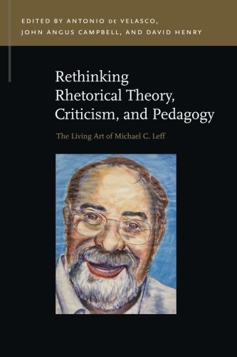 Rethinking Inflated Theory, Criticism, and Pedagogy: The Living Art of Michael C. Leff (Rhetoric & Public Affairs)