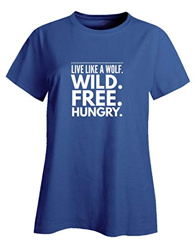 Ladies T-Shirts Wolf - Live Like A Wild. Free. Hungry. - Canine Theme Gift Royal Blue (The Hungry Wolf Hunts Best)