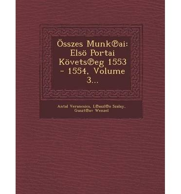 Osszes Munk AI: Elso Portai Kovets Eg 1553 - 1554, Volume 3... (Paperback)(Latin) - Common pdf epub