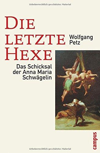 Die letzte Hexe: Das Schicksal der Anna Maria Schwägelin