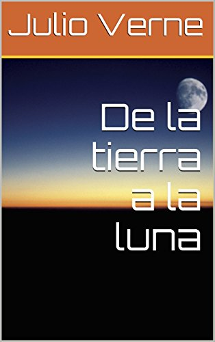 De la tierra a la luna (Spanish Edition) by [Verne, Julio]