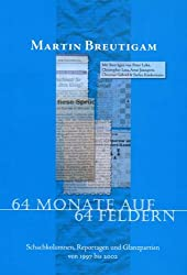 64 Monate auf 64 Feldern: Schachkolumnen, Reportagen und Glanzpartien von 1997 - 2002