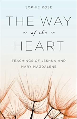 The way of the heart teachings of jeshua and mary magdalene the way of the heart teachings of jeshua and mary magdalene sophie rose 9781466314030 amazon books fandeluxe Document