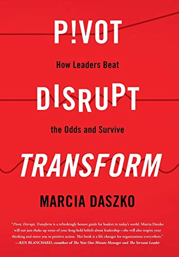 Pivot, Disrupt, Transform: How Leaders Beat the Odds and Survive