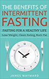 the benefits of intermittent fasting fasting for a healthy life lose weight clean eating burn fat