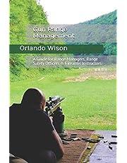 Gun Range Management: A Guide for Range Managers, Range Safety Officers & Firearms Instructors