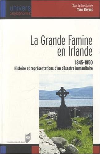 Livres gratuits en ligne La grande famine en Irlande (1845-1850) : Histoire et représentations d'un désastre humanitaire pdf