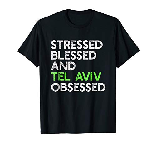 - Stressed Blessed And Tel Aviv Obsessed - Funny Israel Tshirt