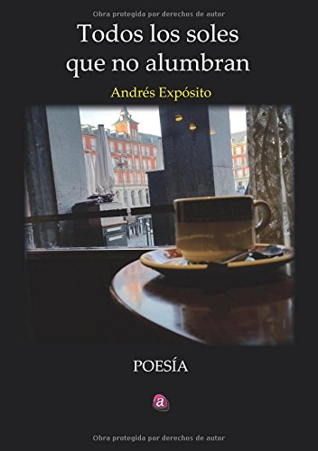 Todos los soles que no alumbran (Spanish Edition) pdf