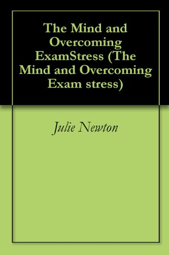 The Mind and Overcoming ExamStress (The Mind and Overcoming Exam stress Book 3)