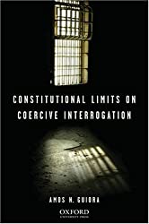 Constitutional Limits on Coercive Interrogation (Terrorism Second Series)