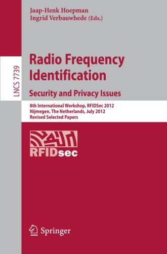 Radio Frequency Identification: Security and Privacy Issues: 8th International Workshop, RFIDSec 2012, Nijmegen, The Netherlands, July 2-3, 2012, ... Papers (Lecture Notes in Computer Science) (Privacy And Security Issues In E Commerce)