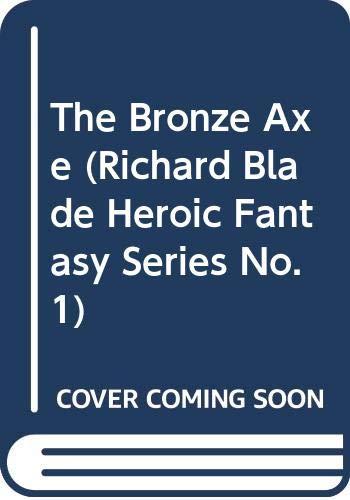 The Bronze Axe (Richard Blade Heroic Fantasy Series, No. 1) (Jeffrey Lord Blade)
