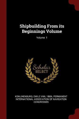 Read Online Shipbuilding From its Beginnings Volume; Volume  1 pdf epub