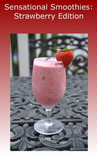 (Sensational Smoothies: Strawberry Edition)