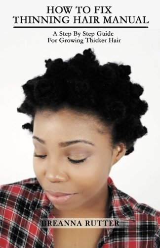 How To Fix Thinning Hair Manual: A Step By Step Guide For Growing Thicker Hair