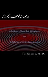 Calvinist Circles: A Biblical Critique of Four-point Calvinism and Defense of Limited Atonement