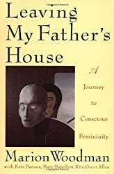 Leaving My Father's House: A Journey to Conscious Femininity by Marion Woodman (1993) Paperback