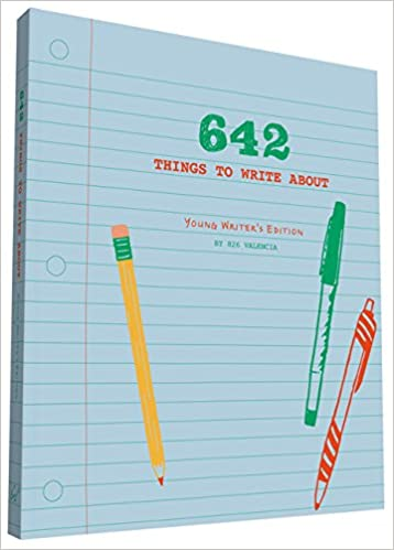 642 Things to Write About: Young Writer's Edition: 826 Valencia ...