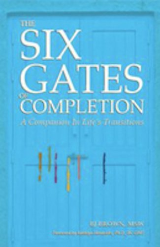 The Six Gates of Completion: A Companion in Life's Transitions