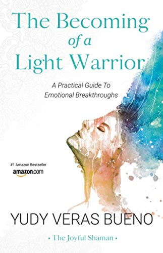 The Becoming of a Light Warrior: A Practical Guide To Emotional Breakthroughs by Independent Publisher