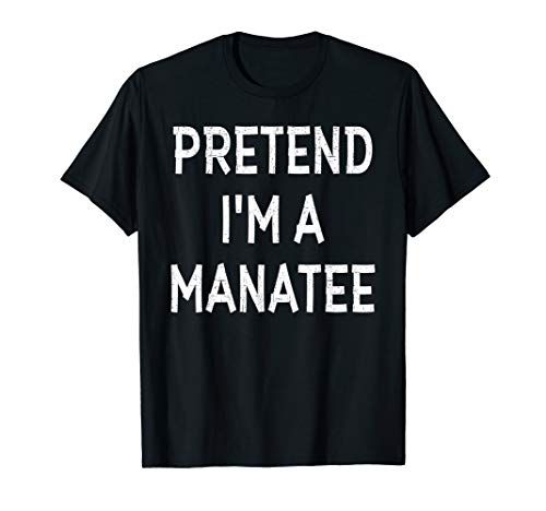 Pretend I'm A MANATEE Halloween Costume Funny Gift Shirt]()
