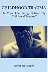Childhood Trauma: Is Your Life Being Defined By Childhood Trauma? Paperback