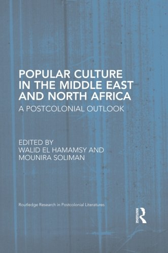 Popular Culture in the Middle East and North Africa: A Postcolonial Outlook (Routledge Research in Postcolonial Literatu