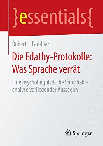 Die Edathy-Protokolle: Was Sprache verrät: Eine psycholinguistische Sprechaktanalyse vorliegender Aussagen (essentials)