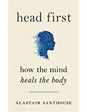 Head First: How The Mind Heals The Body