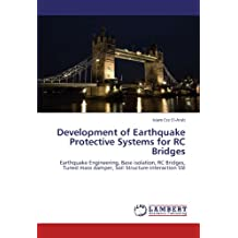 Development of Earthquake Protective Systems for RC Bridges: Earthquake Engineering, Base isolation, RC Bridges, Tuned mass damper, Soil Structure-interaction SSI