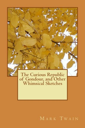 The Curious Republic of Gondour, and Other Whimsical Sketches PDF