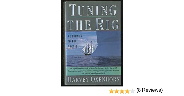Tuning the rig a journey to the arctic harvey oxenhorn tuning the rig a journey to the arctic harvey oxenhorn 9780060163518 amazon books sciox Choice Image