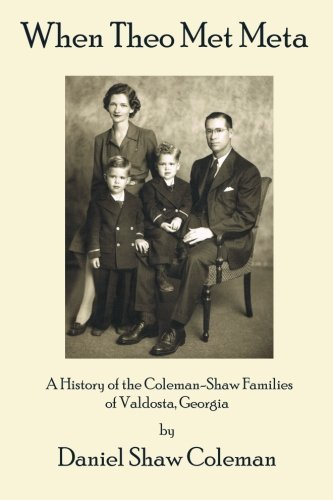 When Theo Met Meta: A History of the Coleman-Shaw Families of Valdosta, Georgia (Lightwood History Collection) (Volume 8) by Daniel Shaw Coleman - Valdosta Shopping