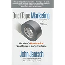 Duct Tape Marketing: The World's Most Practical Small Business Marketing Guide by John Jantsch (2007-01-09)