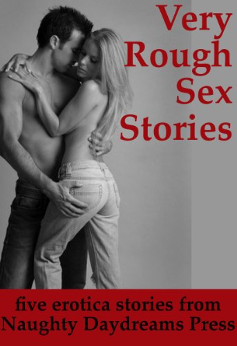 VERY ROUGH SEX STORIES (Five Intense Erotica Stories) (Extremely Rough Sex)