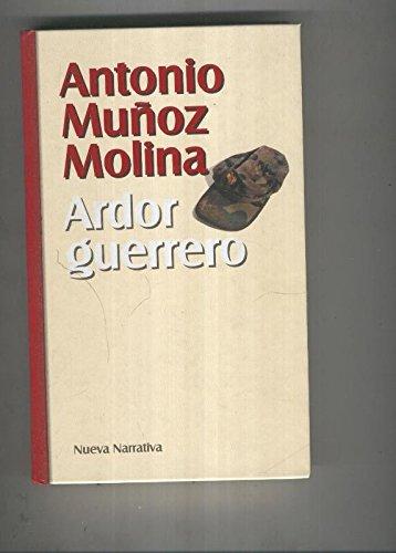 Ardor guerrero: Amazon.es: Antonio Muñoz Molina: Libros