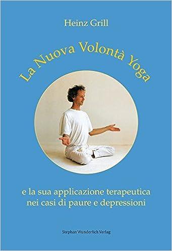 La Nuova Volontà Yoga: e la sua applicatione terapeutica nei ...