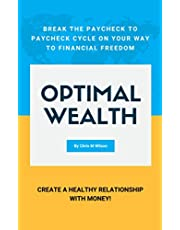 Optimal Wealth: Break the Paycheck to Paycheck Cycle on Your Way to Financial Freedom - Create A Healthy Relationship With Money!
