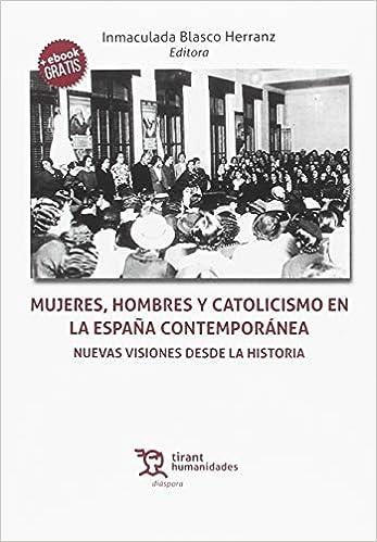 Mujeres, hombres y catolicismo en la España contemporánea. Nuevas visiones desde la Historia Diáspora: Amazon.es: Blasco Herranz, Inmaculada: Libros
