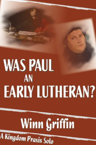 Was Paul an Early Lutheran? [A Kingdom Praxis Solo] (James Dg Dunn The New Perspective On Paul)