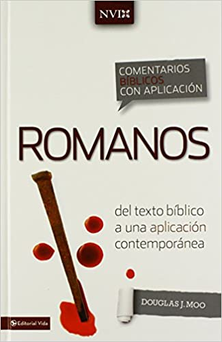 Romanos: del Texto Biblico A una Aplicacion Contemporanea (Comentarios Biblicos Con Aplicacion NVI)