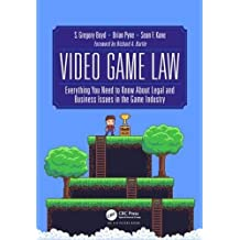 Video Game Law: Everything you need to know about Legal and Business Issues in the Game Industry