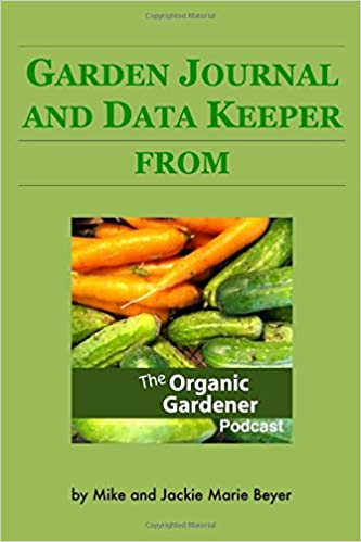 Yearly Garden Journal And Data Keeper: From The Organic Gardener Podcast:  Jackie Marie Beyer, Michael L Beyer: 9781721877553: Amazon.com: Books