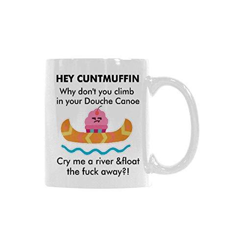 (Hey Cuntmuffin,Climb In Your Douche Canoe And Fuck Away Mug Funny Novelty Ceramic Tea Coffee Mug with Gift Box (11oz))