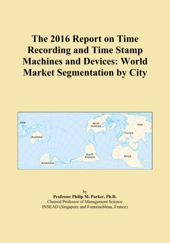 The 2016 Report on Time Recording and Time Stamp Machines and Devices: World Market Segmentation by City