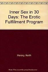 Inner Sex in 30 Days: The Erotic Fulfillment Program