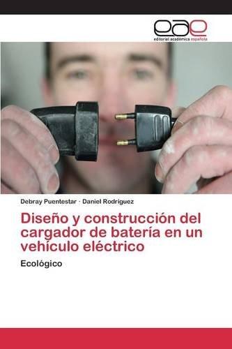 Diseo y construccin del cargador de batera en un vehculo elctrico (Spanish Edition)