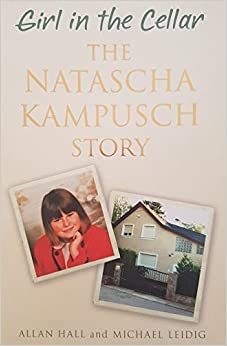 Book Girl in the Cellar - The Natascha Kampusch Story: The Natasha Kampusch Story by Allan Hall And Michael Leidig (2006-11-30)